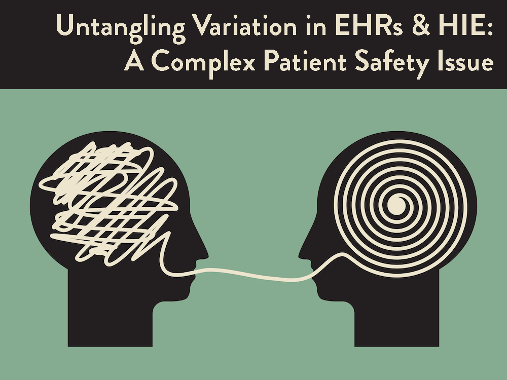 UNTANGLING VARIATION IN EHRs & HIE: A COMPLEX PATIENT SAFETY ISSUE