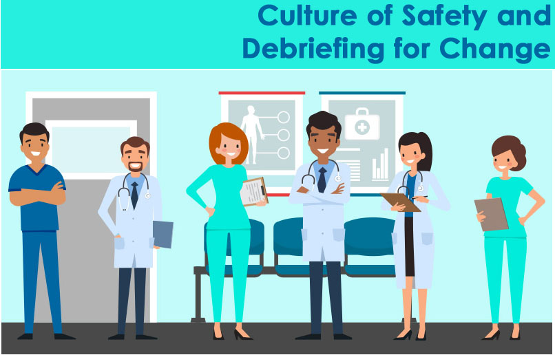 CULTURE OF SAFETY AND DEBRIEFING FOR CHANGE