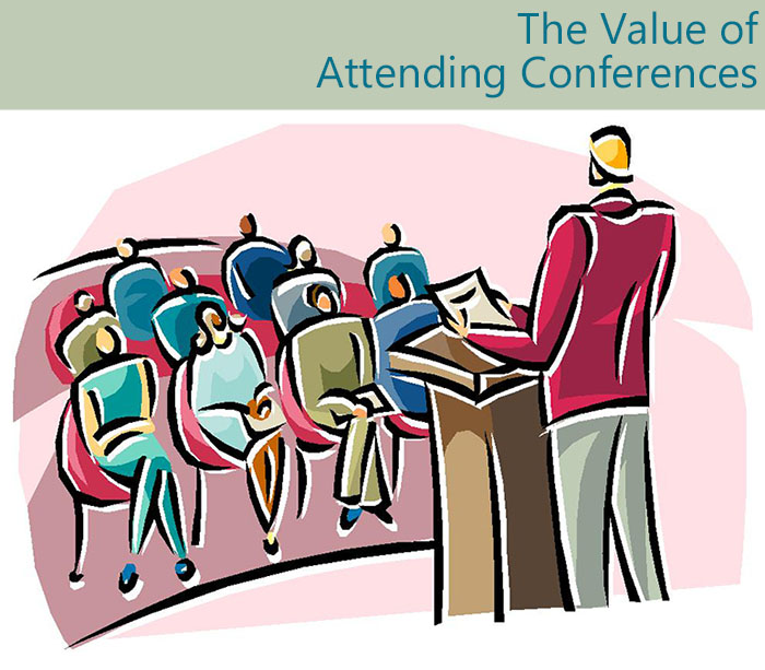 THE VALUE OF ATTENDING CONFERENCES