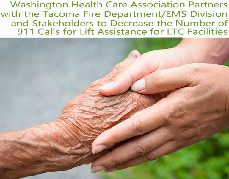 Washington Health Care Association Partners with the Tacoma Fire Department/EMS Division and Stakeholders to Decrease the Number of 911 Calls for Lift Assistance for LTC Facilities